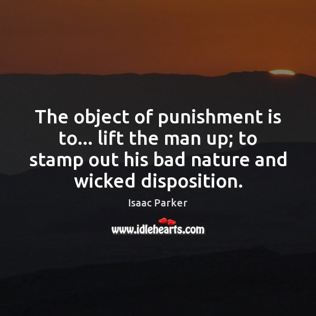 The object of punishment is to… lift the man up; to stamp Punishment Quotes Image