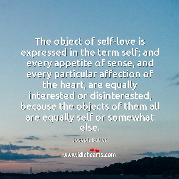The object of self-love is expressed in the term self; Joseph Butler Picture Quote