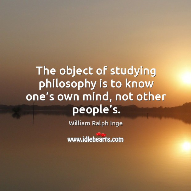 The object of studying philosophy is to know one's own mind, not other people's. Image