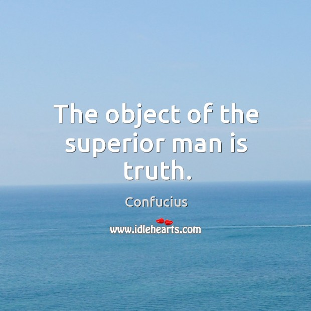 Image, The object of the superior man is truth.