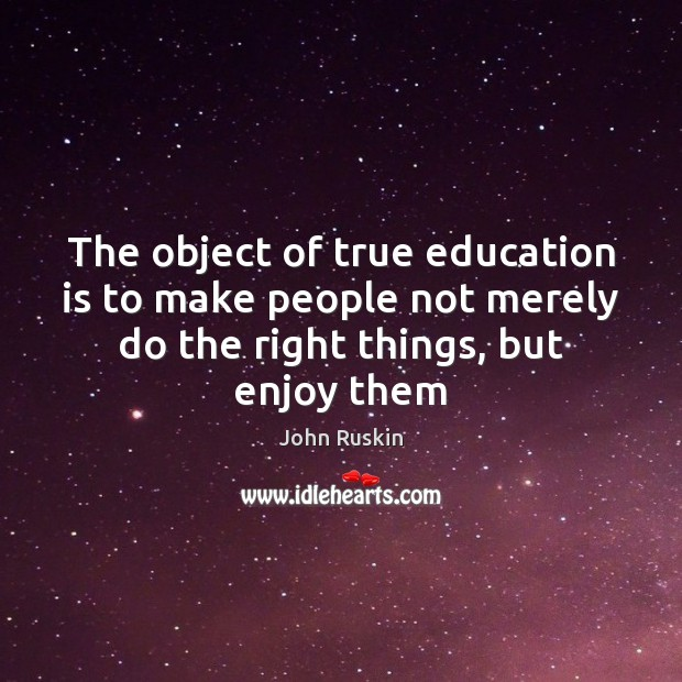 The object of true education is to make people not merely do Image