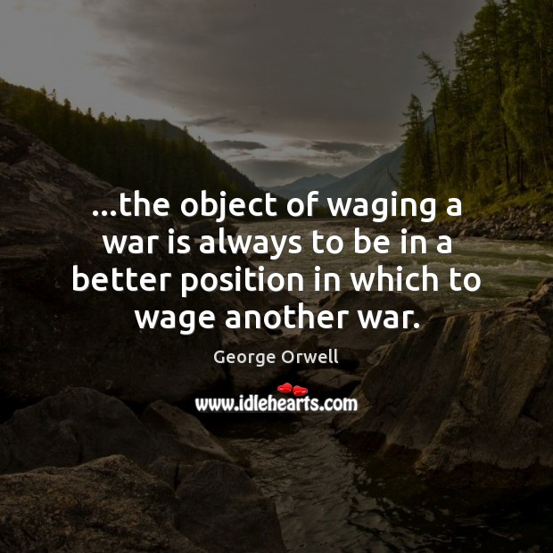 Image, …the object of waging a war is always to be in a