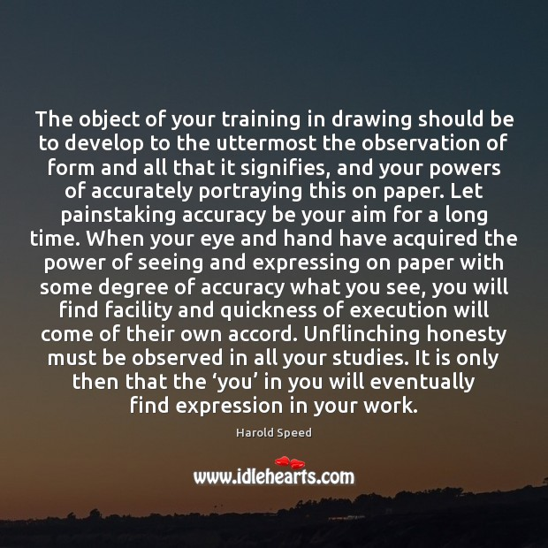 Image, The object of your training in drawing should be to develop to