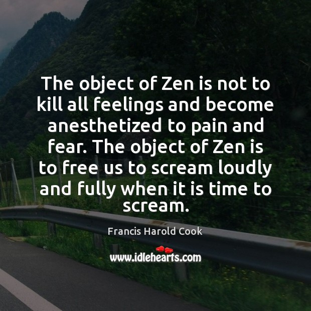 Image about The object of Zen is not to kill all feelings and become