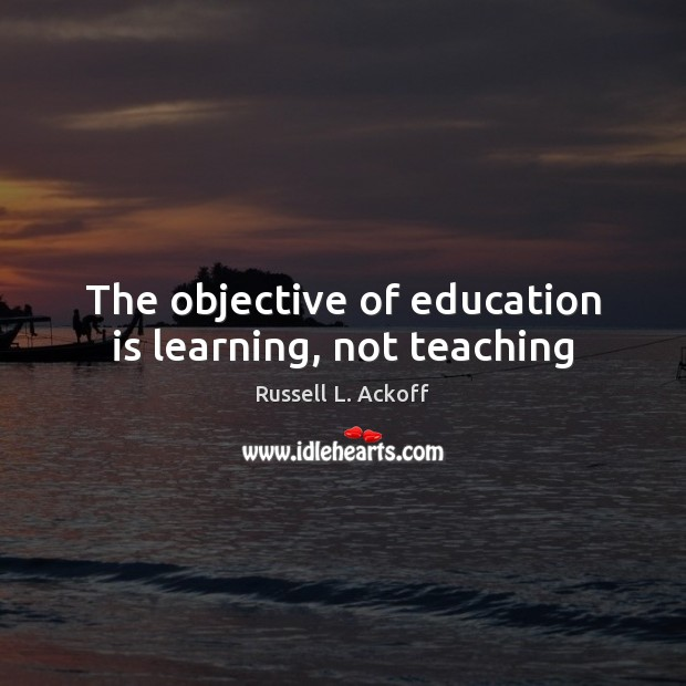 The objective of education is learning, not teaching Education Quotes Image