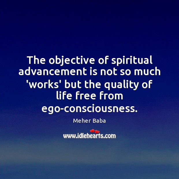 The objective of spiritual advancement is not so much 'works' but the Image