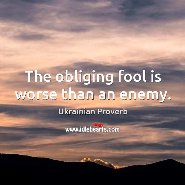 The obliging fool is worse than an enemy. Ukrainian Proverbs Image