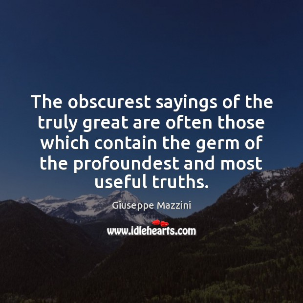 The obscurest sayings of the truly great are often those which contain Giuseppe Mazzini Picture Quote