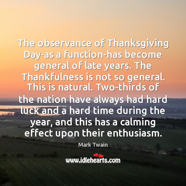 The observance of Thanksgiving Day-as a function-has become general of late years. Thanksgiving Quotes Image