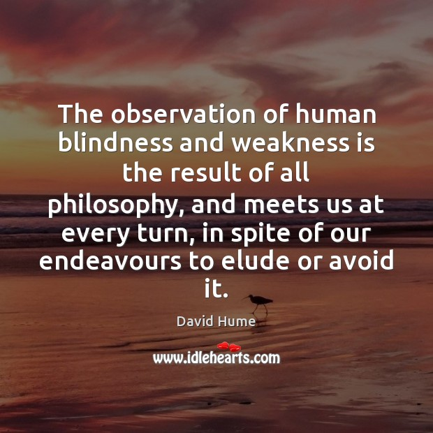The observation of human blindness and weakness is the result of all Image
