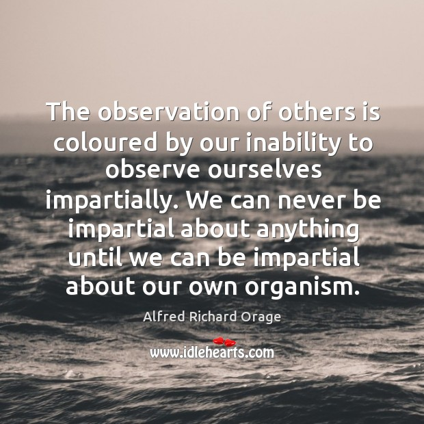 Image, The observation of others is coloured by our inability to observe ourselves impartially.