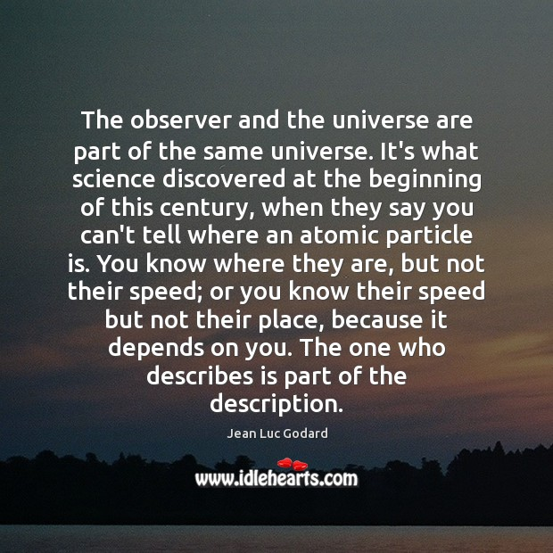 The observer and the universe are part of the same universe. It's Image