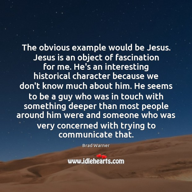 The obvious example would be Jesus. Jesus is an object of fascination Communication Quotes Image