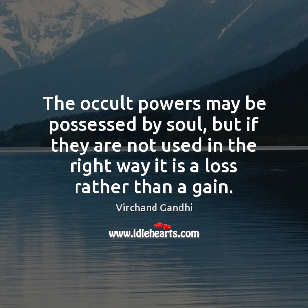 The occult powers may be possessed by soul, but if they are Image
