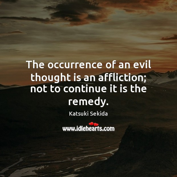 Image, The occurrence of an evil thought is an affliction; not to continue it is the remedy.
