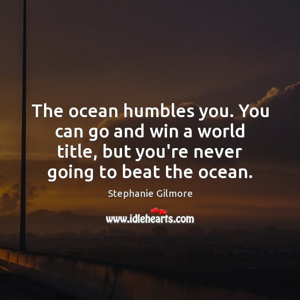 The ocean humbles you. You can go and win a world title, Image