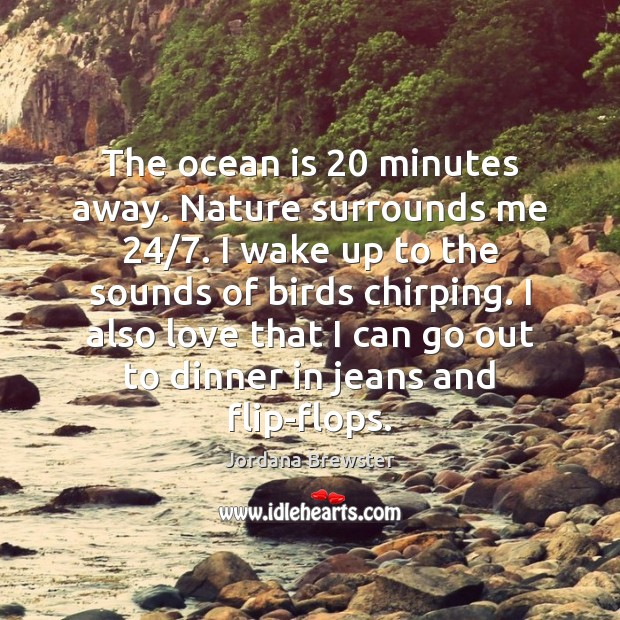 The ocean is 20 minutes away. Nature surrounds me 24/7. I wake up to Image