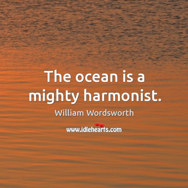 Image, The ocean is a mighty harmonist.