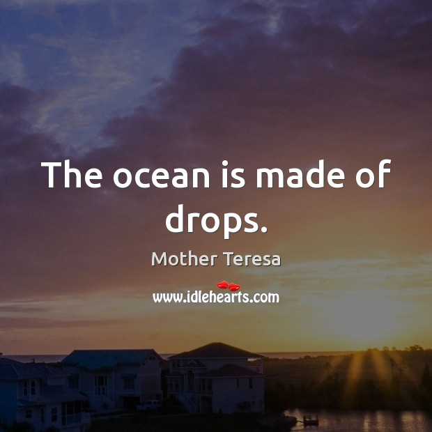 Image, The ocean is made of drops.