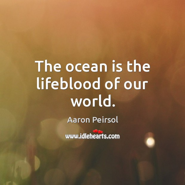 Image, The ocean is the lifeblood of our world.
