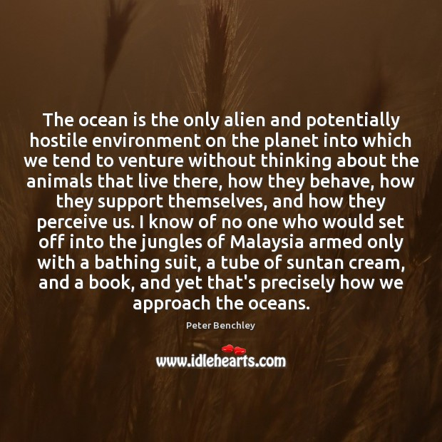 Image, The ocean is the only alien and potentially hostile environment on the