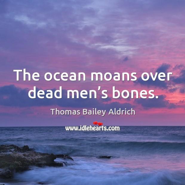 The ocean moans over dead men's bones. Image
