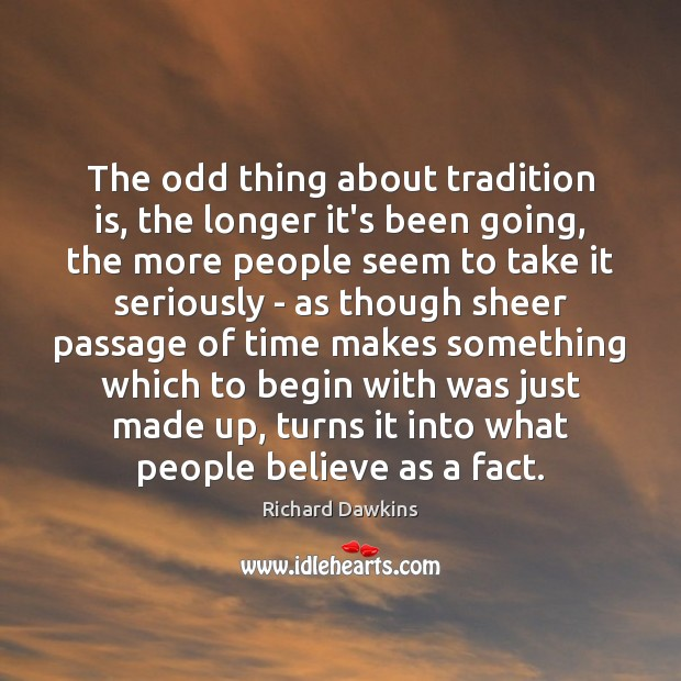 The odd thing about tradition is, the longer it's been going, the Image