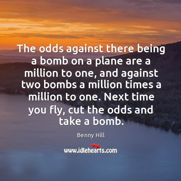 Image, The odds against there being a bomb on a plane are a million to one, and against two