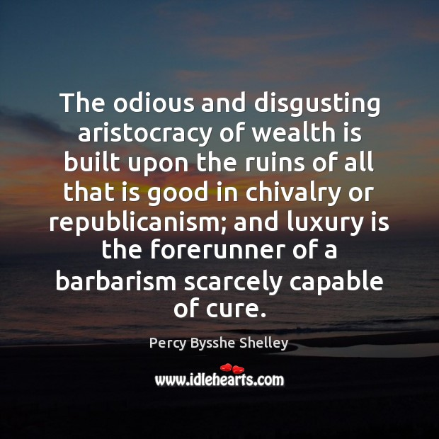 The odious and disgusting aristocracy of wealth is built upon the ruins Wealth Quotes Image