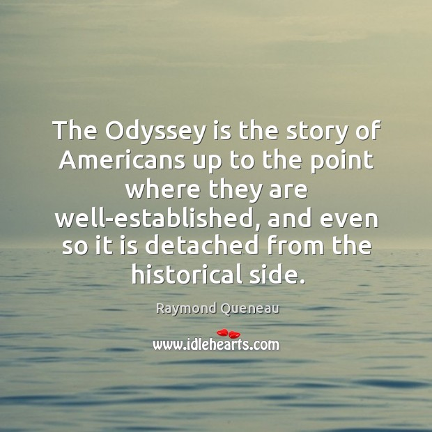 The odyssey is the story of americans up to the point where they are well-established Raymond Queneau Picture Quote
