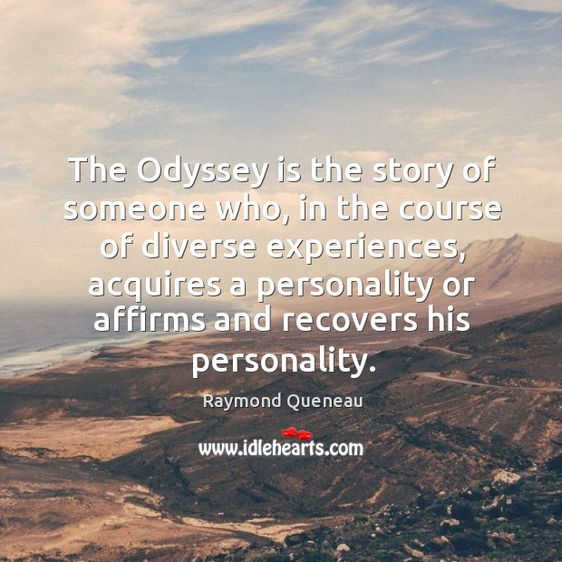 The odyssey is the story of someone who, in the course of diverse experiences Raymond Queneau Picture Quote