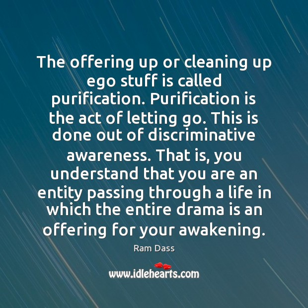 The offering up or cleaning up ego stuff is called purification. Purification Ram Dass Picture Quote