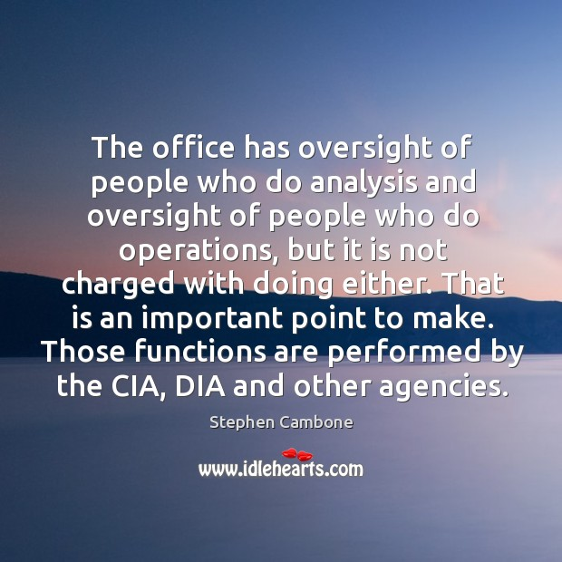 The office has oversight of people who do analysis and oversight of people who do operations Image