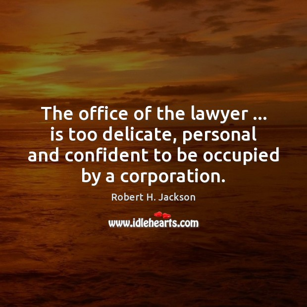 The office of the lawyer … is too delicate, personal and confident to Robert H. Jackson Picture Quote