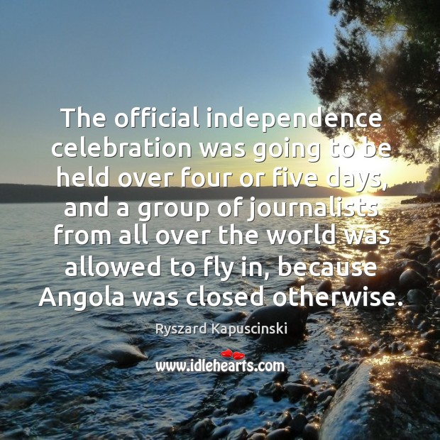 Image, The official independence celebration was going to be held over four or five days