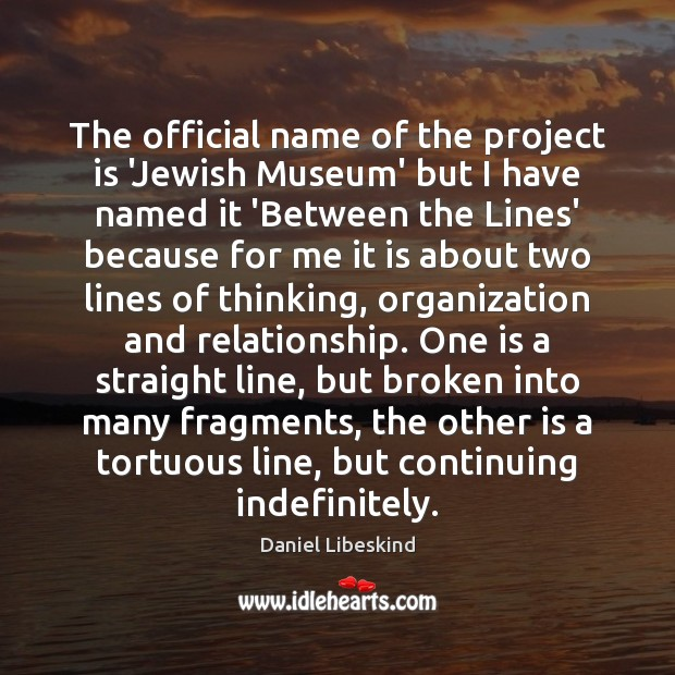 The official name of the project is 'Jewish Museum' but I have Daniel Libeskind Picture Quote