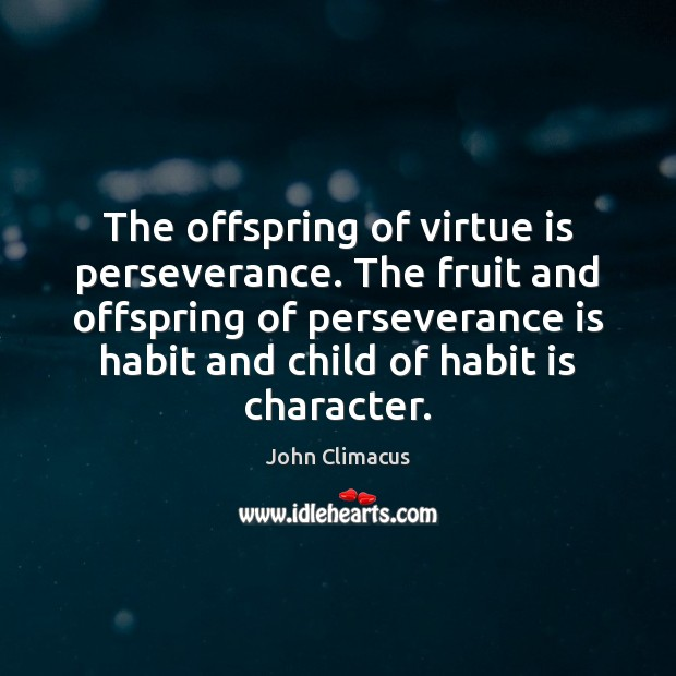 The offspring of virtue is perseverance. The fruit and offspring of perseverance Perseverance Quotes Image