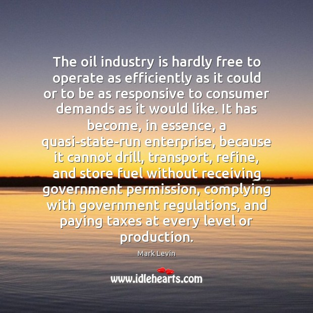 The oil industry is hardly free to operate as efficiently as it Image