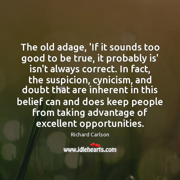 The old adage, 'If it sounds too good to be true, it Too Good To Be True Quotes Image