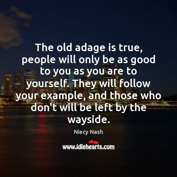 The old adage is true, people will only be as good to Image