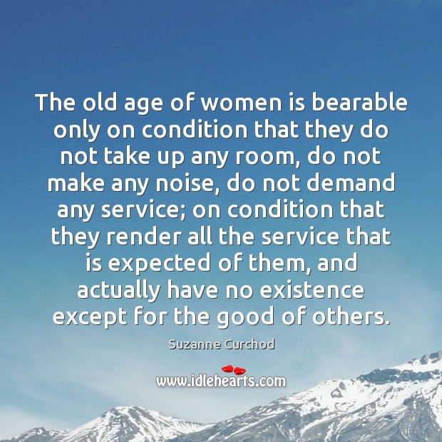 The old age of women is bearable only on condition that they Image