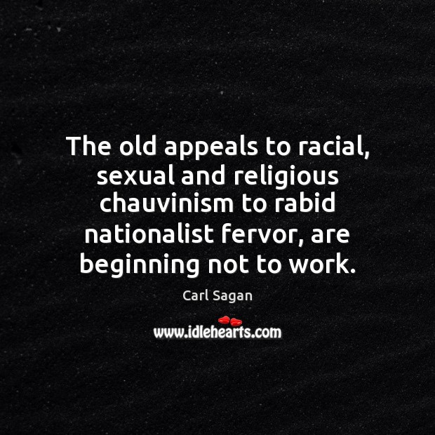 The old appeals to racial, sexual and religious chauvinism to rabid nationalist Carl Sagan Picture Quote