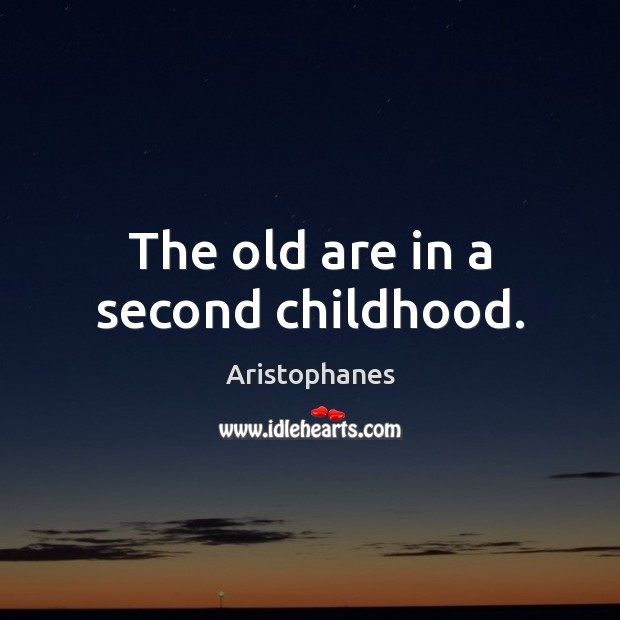 Image, The old are in a second childhood.