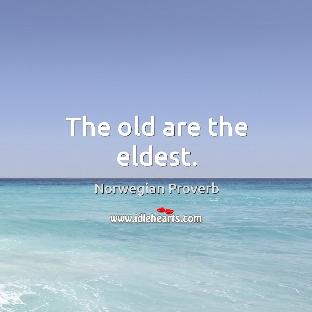 The old are the eldest. Norwegian Proverbs Image