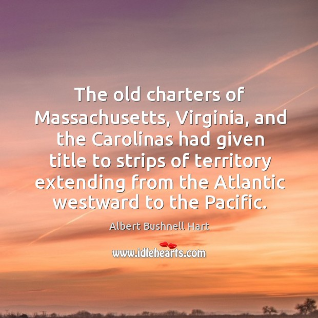 The old charters of massachusetts, virginia, and the carolinas had given title to Image