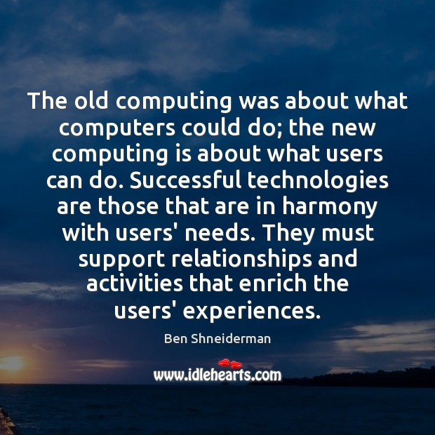 Image, The old computing was about what computers could do; the new computing
