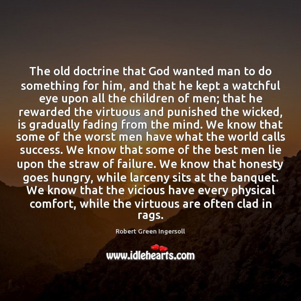 The old doctrine that God wanted man to do something for him, Robert Green Ingersoll Picture Quote