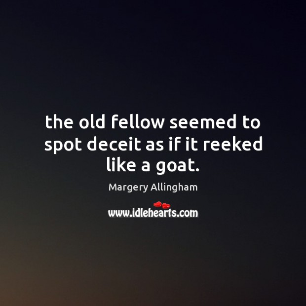 The old fellow seemed to spot deceit as if it reeked like a goat. Image