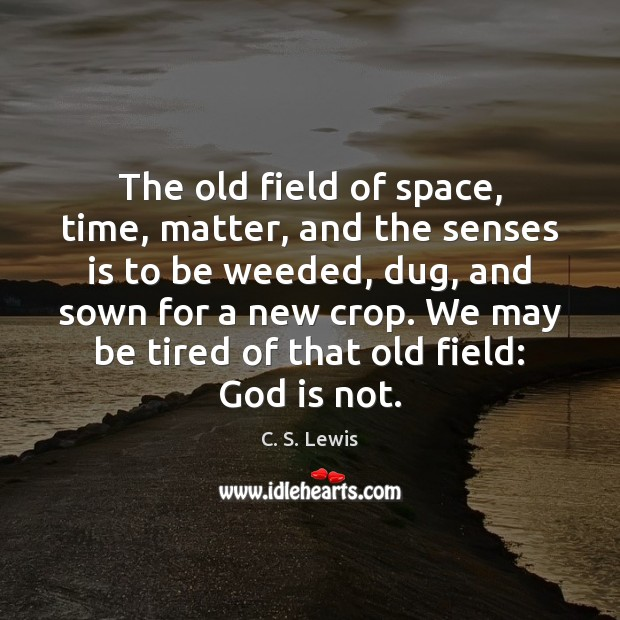 The old field of space, time, matter, and the senses is to Image