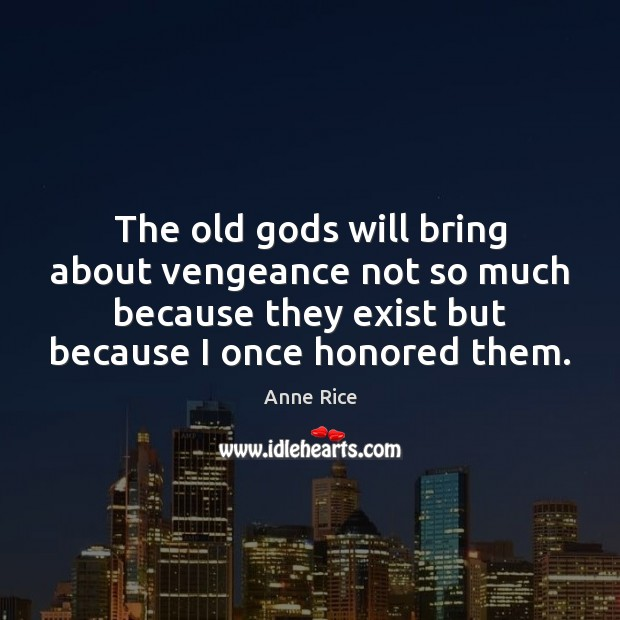 The old Gods will bring about vengeance not so much because they Image